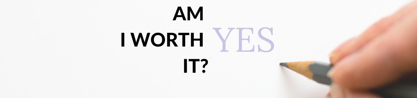 Am I worth it?
